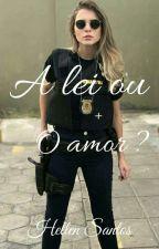 A Lei Ou O Amor ? by Hellen_borges