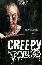 Creepy Talks by Kuya_Soju