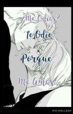 ¿Me Odias? Te Odio Porque Me Amas. by SofiiaFujoshi