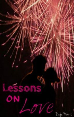 Lessons on Love (L.O.L.) {Watty Awards 2012} by DeJaMonet-Ortiz