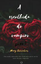A Escolhida Do Vampiro 2 (Concluído) by Mariane474