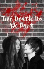 'Till Death Do We Part by LaneyGxoxo