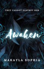 Awaken |  ✔️ by MakaylaSophia