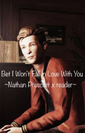I Bet I Won't Fall in Love With You~Nathan Prescott x Reader~ by thoughtbubble101