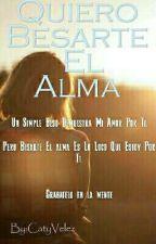 QUIERO BESARTE EL ALMA √  by CatyVelez