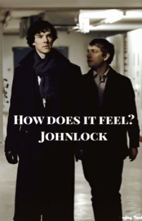 How does it feel? ( Johnlock ) by shipitlikeusps