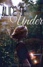 Alice Of Under [ON HOLD] by Mercy-Hime