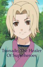 Tsunade, The Healer of Superheroes (Naruto X YJ)  by Arrowgirl051601