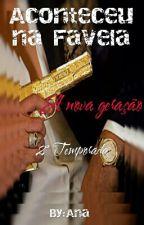 Aconteceu na Favela 2° Temporada (A nova geração)  by coringa19