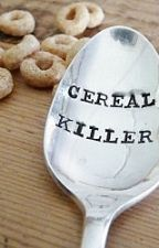 Cereal Killer by fangirl0726