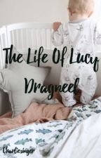 The Life of Lucy Dragneel  by Charliesinger
