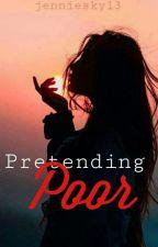 Pretending Poor[ON-GOING] SLOW UPDATE by jenniesky13