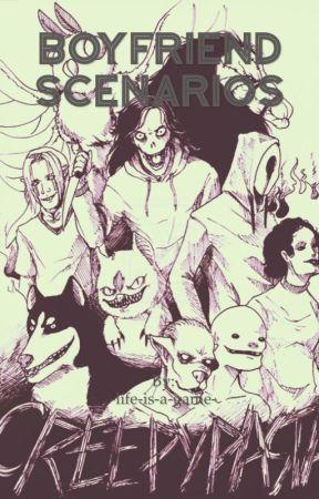 Creepypasta Boyfriend Scenarios  by -life-is-a-game-