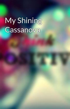 My Shining Cassanova by VejeranoRyanneKaye