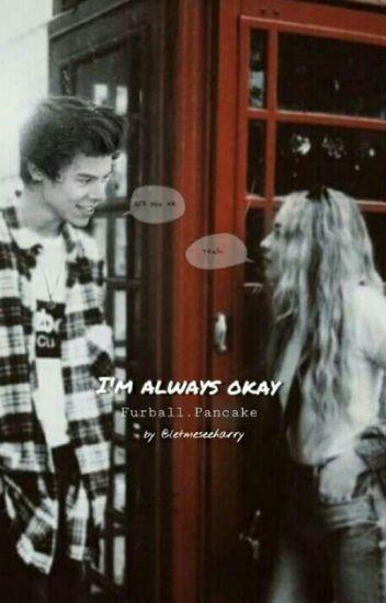I'm Always Okay (H.S)✔