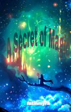 A Secret Of Magic  by FatinAmyra