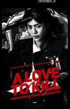 A LOVE TO KILL (SEHUN EXO) by Hanayu_oh