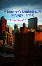 A journey's beginning(A Ninjago Series) by Loveninja16