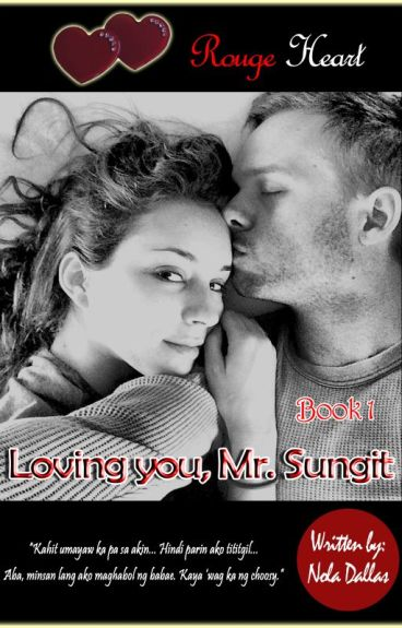 """Loving you, Mr. Sungit (ROUGE HEART SERIES: BOOK 1) """"Completed"""""""