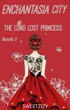 Enchantasia World : The Long Lost Princess [C O M P L E T E D] by sweetzizy