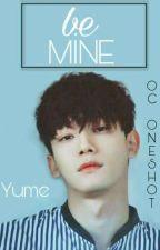 Be Mine... | Chen Oc OneShot √  by deliyzr_bd