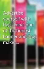 Advertise yourself with flag-china; one of the finnest banner and flag maker... by chinaflag