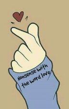 Nonsense with the word love by nyunnana