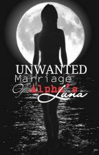 The Unwanted Marriage Of Alpha's Luna by NomnomKate