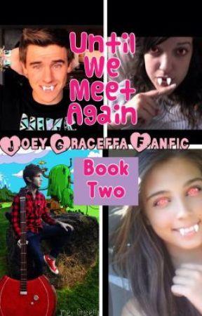 Until we meet again book 2 joey graceffa fanfic wattpad until we meet again book 2 joey graceffa fanfic m4hsunfo