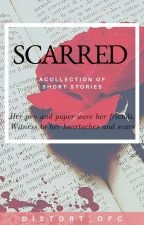 SCARRED ( a collection of short stories ) by jellypeaceonearth