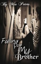 Falling For My Brother by MiaPetersLove
