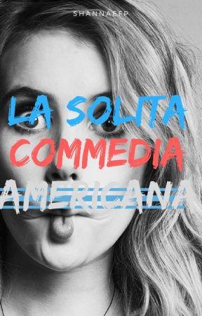 La solita commedia Americana | h.s by ShannaEFP