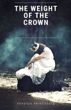 The Weight Of The Crown by perdida_princesa19