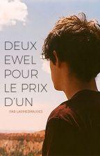 DEUX EWEL POUR LE PRIX D'UN by larmesmauves