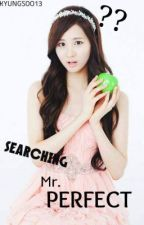 SEARCHING MR.PERFECT .. by Dorky_KyungYoonaXD