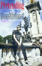 [On-Hold ] Pretending with my Bestfriend by wuyifakz