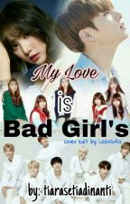 My Love Is Bad Girls by tiarasetiadinanti