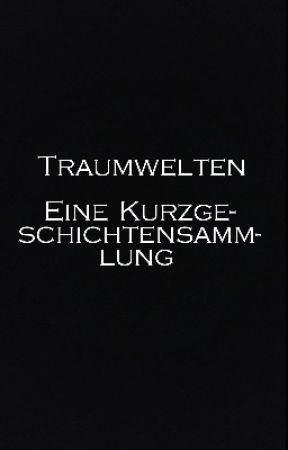 Traumwelten - Eine Kurzgeschichtensammlung by Solomon_Black