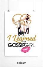 I Learned From Gossip Girl by adhistr