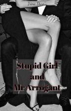Stupid Girl and Mr Arrogant (END) by IrinaDure
