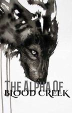 The Alpha Of Blood Creek by awkwardlyawkwardd