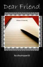 Dear Friend, by clbyshipper33