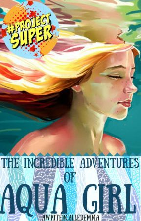 The Incredible Adventures of Aqua Girl by awritercalledemma