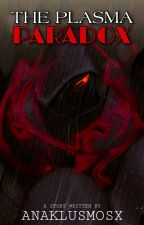 The Plasma Paradox |The Anak Series| [COMPLETED!] by Xx_Anaklusmos_xX