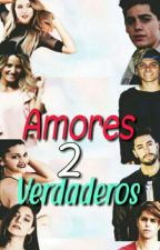 AMORES VERDADEROS (2da Temporada) by AmorXCelligna
