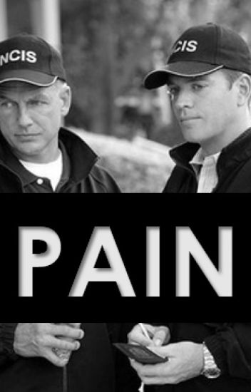 Pain - A NCIS fanfiction - crushingspirit - Wattpad