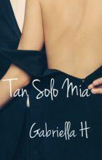 Tan solo mía by GabriellaHBBy