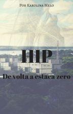 HIP - De volta a estaca zero by Karol-Melo