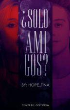 ¿Solo amigos? [Mambar] by Hope_Tina
