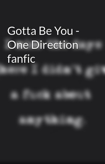 Gotta Be You - One Direction fanfic by AnnaDummieKokopufz